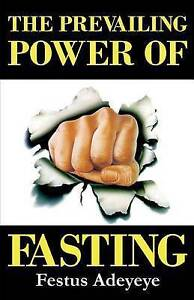 The Prevailing Power of Fasting by Adeyeye, Festus -Paperback
