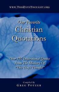 Our Favorite Christian Quotations: Over 250 Inspirational Quotes From The Minist