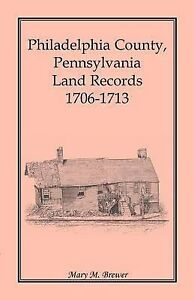 NEW Philadelphia County, Pennsylvania, Land Records 1706-1713 by Mary M. Brewer