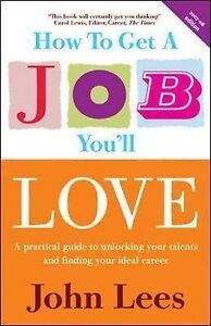 How to Get a Job You'll Love, 2007/2008 Edition: A Practical by John Lees - PB