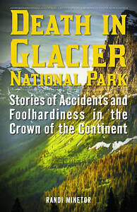 Death in Glacier National Park Stories Accidents Foolhard by Minetor Randi