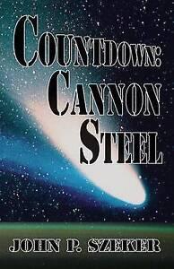 Countdown: Cannon Steel by Szeker, John P. -Paperback