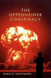 NEW The Oppenheimer Conspiracy by Earle D. Hightower