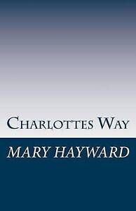 Charlotte's Way By Hayward, Mary -Paperback
