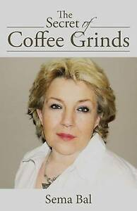 NEW The Secret of Coffee Grinds by Sema Bal