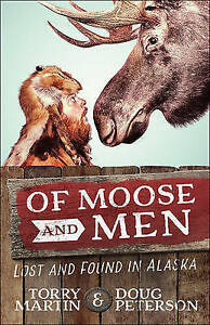 Of Moose and Men: Lost and Found in Alaska by Martin, Torry -Paperback