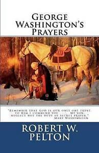 George Washington's Prayers by Pelton, Robert W. -Paperback