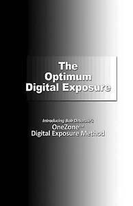 The Optimum Digital Exposure Onezone Digital Exposure Method by Dinatale Bob