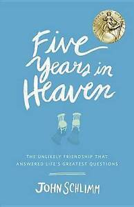 Five Years in Heaven Unlikely Friendship That Answered Life' by Schlimm John