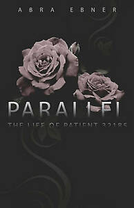 NEW Parallel: The Life of Patient by Abra Ebner
