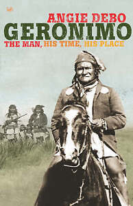 Geronimo: The Man,His Time,His Place (Pimlico Wild West), Debo, Angie, Very Good