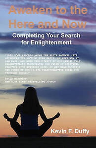 NEW Awaken To The Here And Now: Completing Your Search For Enlightenment