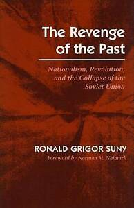 The Revenge of the Past: Nationalism, Revolution and the Collapse of the...