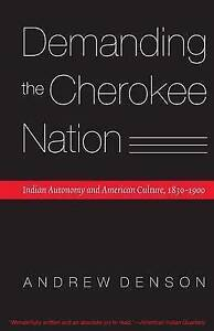 Demanding Cherokee Nation Indian Autonomy American Culture 1830-1900 by Denson A