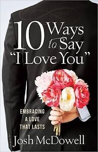 """10 Ways to Say """"I Love You"""": Embracing a Love That Lasts by McDowell, Josh"""