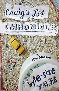 Craig's List Chronicles: Byte-Size Tales by Masson, Kim -Paperback