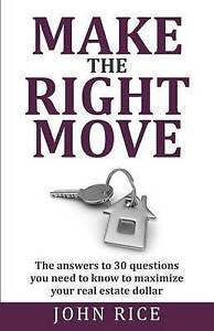 Make the Right Move: The Answers to 30 Questions You Need to Know by Rice, John