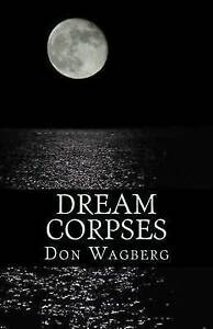 Dream Corpses by Wagberg, Don -Paperback