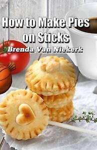 How to Make Pies on Sticks by Niekerk, Brenda Van -Paperback