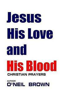 Jesus-His-Love-and-His-Blood-Christian-Prayers-by-Brown-O-039-Neil-Paperback