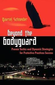 Beyond the Bodyguard: Proven Tactics and Dynamic Strategies for Protective Pract