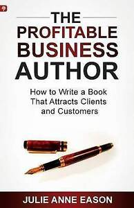The Profitable Business Author How Write Book That Attracts by Eason Julie Anne