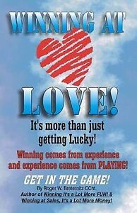 Winning at Love: It's More Than Just Gettting Lucky! by Breternitz, Roger W.