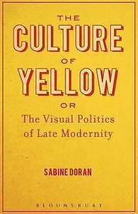 The Culture of Yellow: Or, The Visual Politics of Late Modernity, 1441185879, Ne