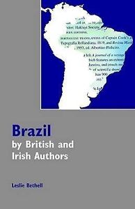 NEW Brazil by British and Irish Authors by Leslie Bethell