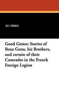 Good-Gestes-Stories-of-Beau-Geste-His-Brothers-and-Certain-of-by-Wren-P-C