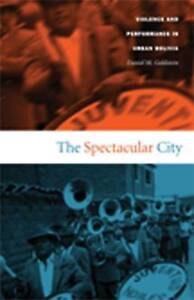 The Spectacular City: Violence and Performance in Urban Bolivia (Latin America O