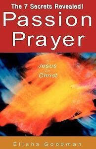 Passion Prayer of Jesus the Christ : The 7 Secrets Revealed! by Elisha  Goodman (2004, Paperback)