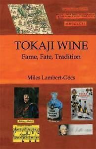 Tokaji Wine: Fame, Fate, Tradition by Miles Lambert-Gócs