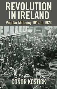 Revolution in Ireland: Popular Militancy 1917 to 1923 by Conor Kostick...