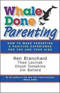 Whale Done Parenting: How to Make Parenting a Positive Experience for You and...