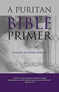 A Puritan Bible Primer: English Standard Version by Cardwell, Jon J. -Paperback