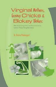 Virginal Mothers, Groovy Chicks & Blokey Blokes: Re-thinking Home Economics (an