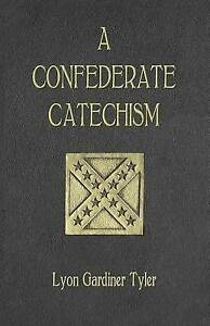 NEW A Confederate Catechism by Lyon Gardiner Tyler