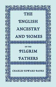 The English Ancestry and Homes of the Pilgrim Fathers : Who Came to Plymouth on