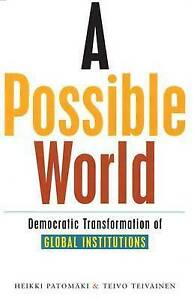 A Possible World Democratic Transformation of Global Institutions by Heikki