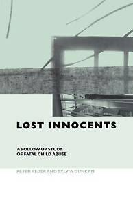 Lost Innocents: A Follow-up Study of Fatal Child Abuse, By Reder, Peter,in Used