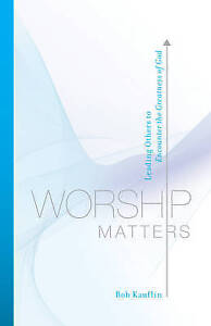 Worship Matters Leading Others Encounter Greatness God by Kauflin Bob -Paperback