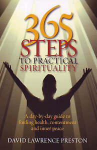 365 Steps to Practical Spirituality: A day-by-day guide to finding health, ..