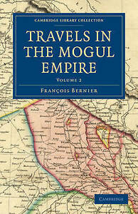 Travels in the Mogul Empire: Volume 2 (Cambridge Library Collection - Travel and