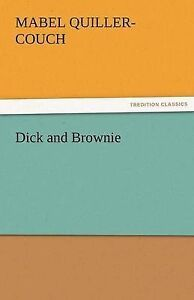 NEW Dick and Brownie (TREDITION CLASSICS) by Mabel Quiller-Couch