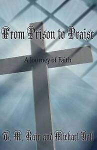 From Prison to Praise: A Journey of Faith by Hall, Michael -Paperback