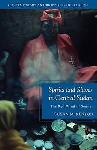 Spirits and Slaves in Central Sudan: The Red Wind of Sennar by Kenyon, Susan M.