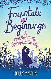NEW Fairytale Beginnings: A heartwarming romantic comedy by Holly Martin