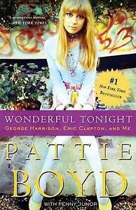 Wonderful Tonight: George Harrison, Eric Clapton, and Me by Pattie Boyd NEW