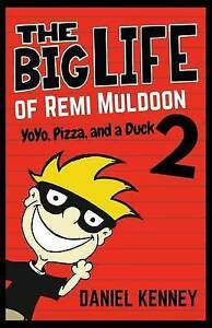 The Big Life of Remi Muldoon 2: Yoyo, Pizza, and a Duck by Kenney, Daniel